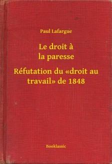 PAUL LAFARGUE - Le droit a la paresse - Réfutation du <<droit au travail>> de 1848 [eKönyv: epub, mobi]