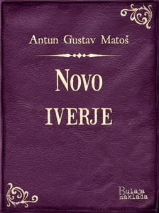 Mato¹ Antun Gustav - Novo iverje [eKönyv: epub, mobi]