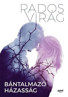 Rados Virág - Bántalmazó házasság- új borító