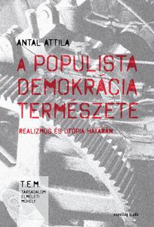 Antal Attila - A populista demokrácia természete