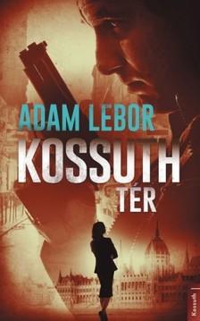 Adam LeBor - Kossuth tér [eKönyv: epub, mobi]