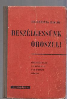 DR. HORVÁTH MIKLÓS - Beszélgessünk oroszul! [antikvár]