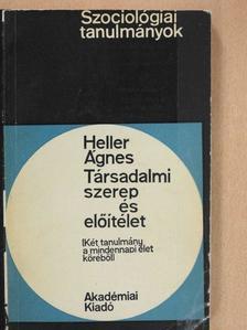 Heller Ágnes - Társadalmi szerep és előítélet [antikvár]