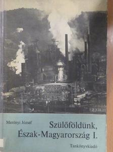 Fekete Gyula - Szülőföldünk, Észak-Magyarország I. [antikvár]