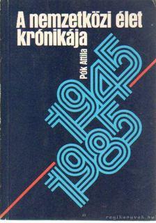 Pók Attila - A nemzetközi élet krónikája 1945-1985 [antikvár]