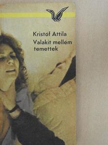 Kristóf Attila - Valakit mellém temettek [antikvár]
