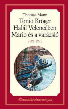Thomas Mann - Tonio Kröger- Halál Velencében -Mario és a varázsló