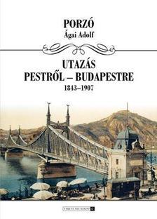 PORZÓ ÁGAI ADOLF - UTAZÁS PESTRŐL BUDAPESTRE