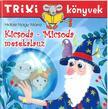 Hidasi-Nagy Mária - Trixi könyvek - Kicsoda-Micsoda mesekalauz