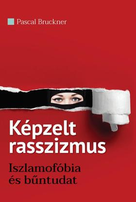 Pascal Bruckner - Képzelt rasszizmus