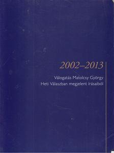 Matolcsy György - Válogatás Matolcsy György Heti Válaszban megjelent írásaiból 2002-2013 [antikvár]