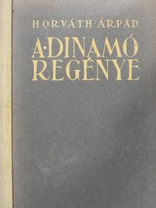 Horváth Árpád - A dinamó regénye [antikvár]