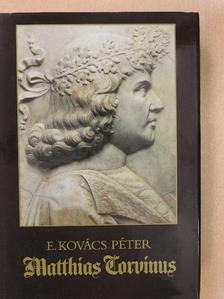 E. Kovács Péter - Matthias Corvinus [antikvár]