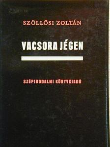 Szöllősi Zoltán - Vacsora jégen [antikvár]