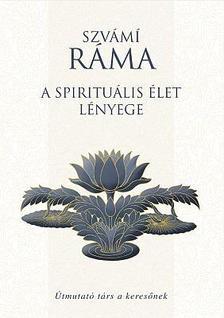 Szvámí Ráma - A spirituális élet lényege - Útmutató társ a keresőnek