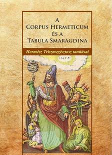 Hermész - A Corpus Hermeticum és a Tabula Smaragdina - Hermész Triszmegisztosz tanításai