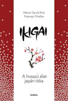 Héctor García,  Francesc Miralles - Ikigai - A hosszú élet japán titka