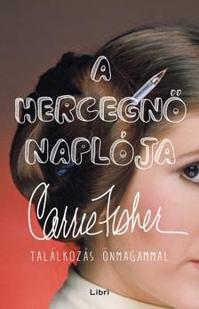 Carrie Fisher - A hercegnő naplója - Találkozás önmagammal [eKönyv: epub, mobi]
