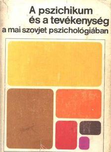 Váriné Szilágyi Ibolya - A pszichikum és a tevékenység a mai szovjet pszichológiában [antikvár]
