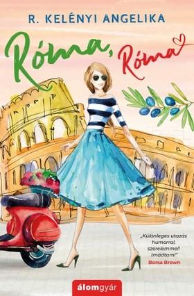 R. Kelényi Angelika - Róma, Róma [eKönyv: epub, mobi]