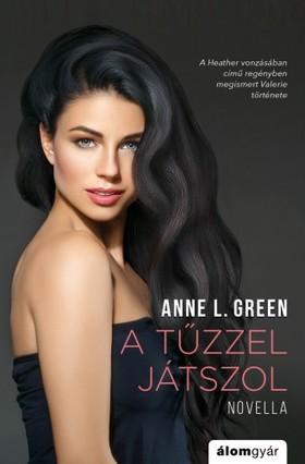 Anne L. Green - Tűzzel játszol novella [eKönyv: epub, mobi]