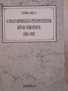 Tomka Béla - A magyarországi pénzintézetek rövid története [antikvár]