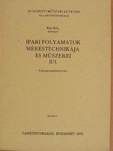 Kiss Béla - Ipari folyamatok méréstechnikája és műszerei II/1. [antikvár]