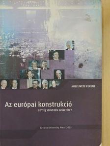 Miszlivetz Ferenc - Az európai konstrukció [antikvár]