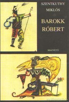 Szentkuthy Miklós - Barokk Róbert [antikvár]