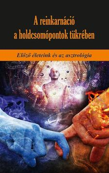 Martin Schulman - A reinkarnáció a holdcsomópontok tükrében Előző életeink és az asztrológia