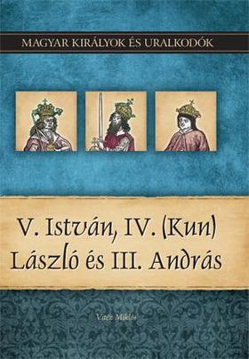 Vitéz Miklós - V. István, IV. (Kun) László és III. András - magyar királyok és uralkodók 9.