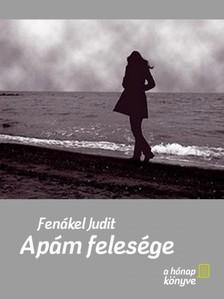 FENÁKEL JUDIT - Apám felesége [eKönyv: pdf, epub, mobi]