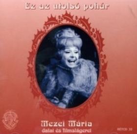 MEZEY MÁRIA - EZ AZ UTOLSÓ POHÁR  CD