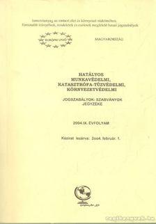 Hatályos munkavédelmi, katasztrófa-tűzvédelmi, környezetvédelmi jogszabályok-szabványok gyűjteménye 2004.IX. évfolyam [antikvár]