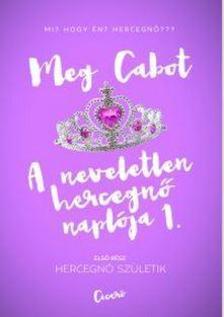 Cabot, Meg - Hercegnő születik - A neveletlen hercegnő naplója 1.