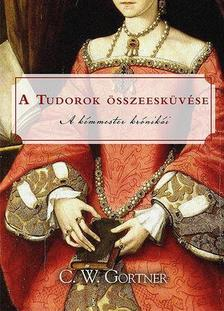 C. W. Gortner - A Tudorok összeesküvése