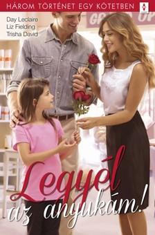 David Day Leclaire; Liz Fielding; Trisha - Legyél az anyukám! - 3 történet 1 kötetben - Tündérek pedig vannak; Anyának született; Égből pottyant család [eKönyv: epub, mobi]