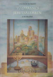 Csomós Róbert - Tűzparancs Jeruzsálemben [antikvár]