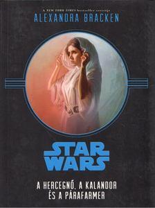 Alexandra Bracken - Star Wars - A hercegnő, a kalandor és a párafarmer [antikvár]