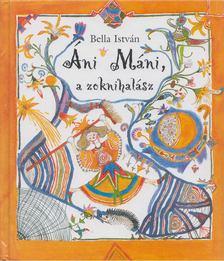 Bella István - Áni Máni, a zoknihalász [antikvár]