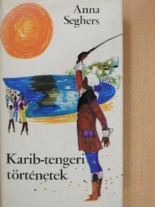 Anna Seghers - Karib-tengeri történetek [antikvár]