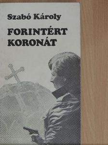 Szabó Károly - Forintért koronát [antikvár]