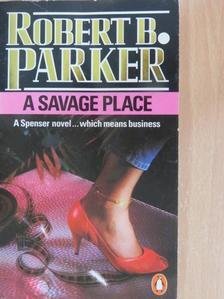Robert B. Parker - A Savage Place [antikvár]