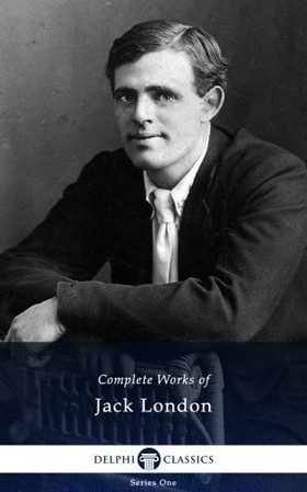 Jack London - Delphi Complete Works of Jack London (Illustrated)