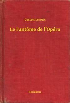 Gaston Leroux - Le Fantőme de l'Opéra [eKönyv: epub, mobi]