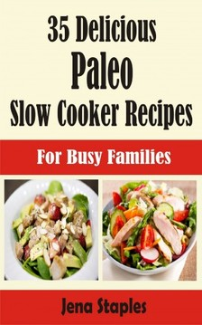 Staples Jena - 35 Delicious Paleo Slow Cooker Recipes [eKönyv: epub, mobi]