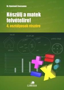 DR. Gyarmati Zsuzsa - Készülj a matekfelvételire! 4. o.