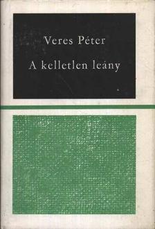 Veres Péter - A kelletlen leány [antikvár]