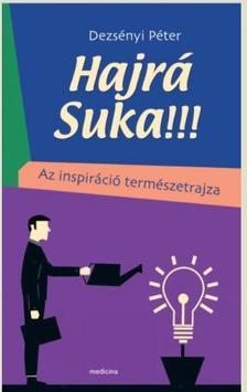 DEZSÉNYI PÉTER - Hajrá Suka!!! Az inspiráció természetrajza - ÜKH 2019
