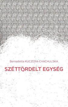 Bernadetta Kuczera-Chachulska - Széttördelt egység - Válogatott versek